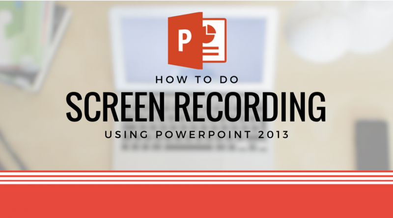 How to do Screen Recording Using Powerpoint 2013