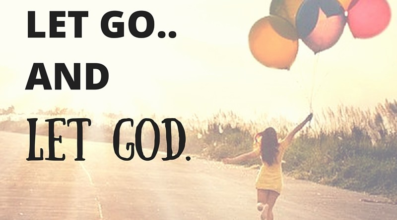 Learn to let go and let GOD.